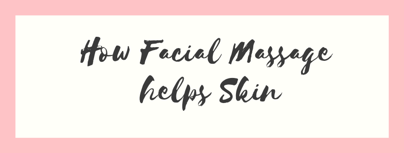 How Facial Massage helps Skin