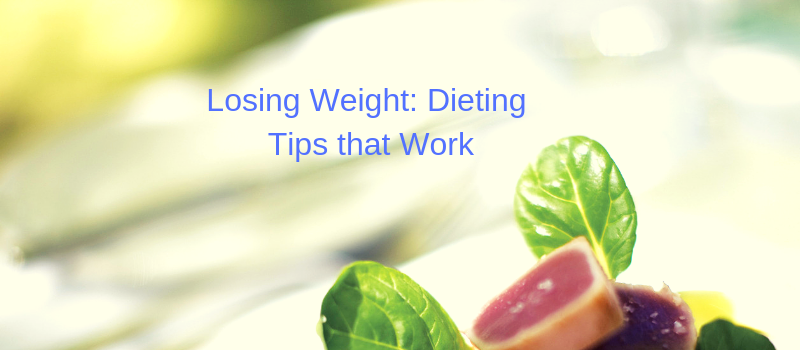 Losing Weight: Dieting Tips that Work