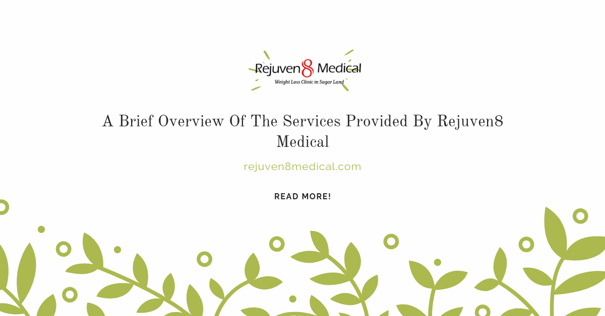 A Brief Overview Of The Services Provided By Rejuven8 Medical