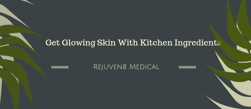 Get Glowing Skin With Kitchen Ingredients