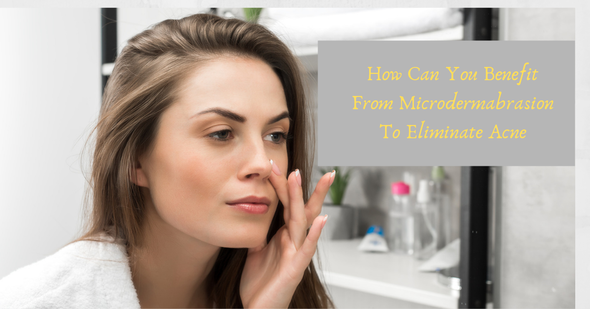 How Can You Benefit From Microdermabrasion To Eliminate Acne