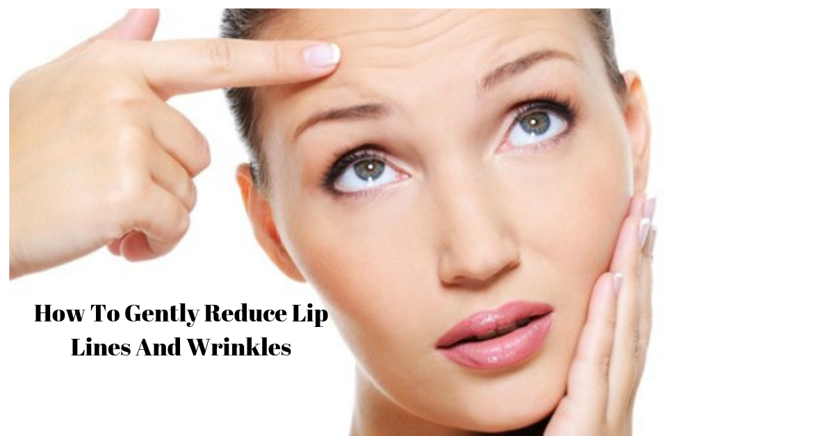 How To Gently Reduce Lip Lines And Wrinkles
