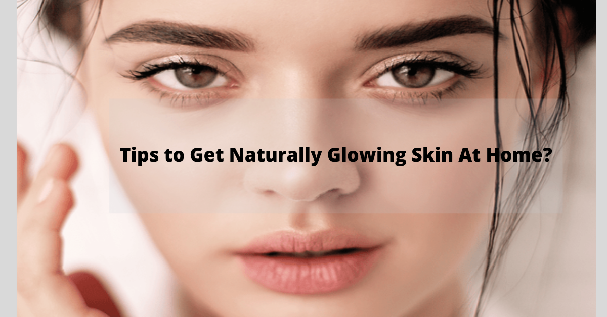 Can I Get Naturally Glowing Skin At Home?