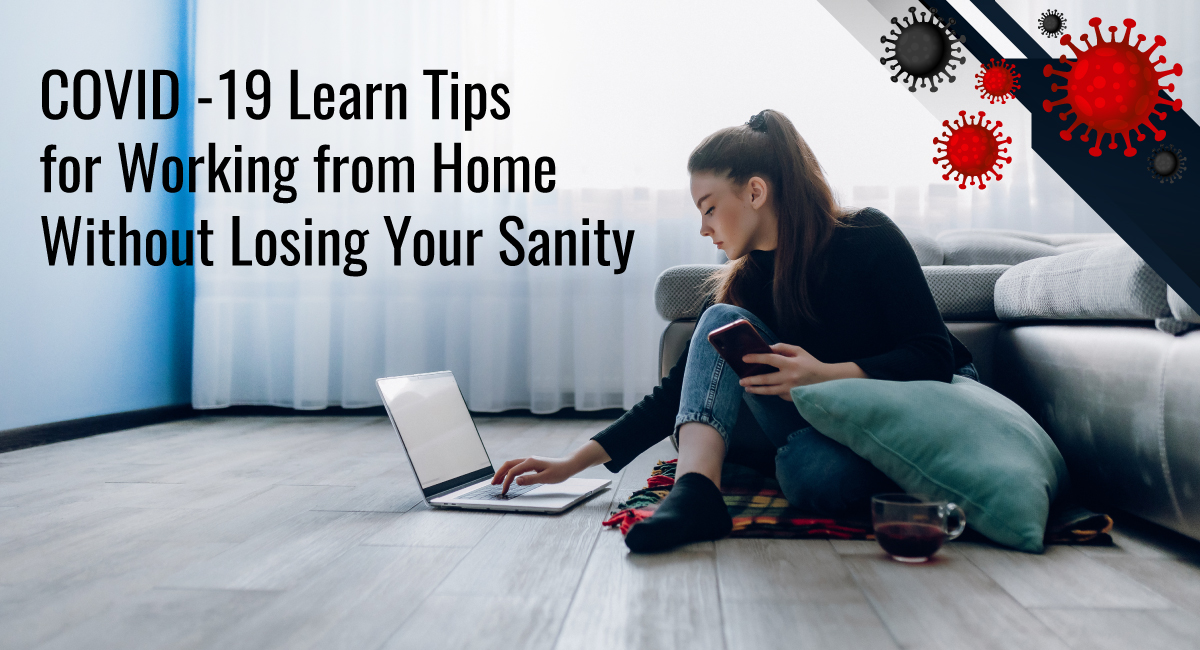 COVID -19 Learn Tips for Working from Home Without Losing Your Sanity